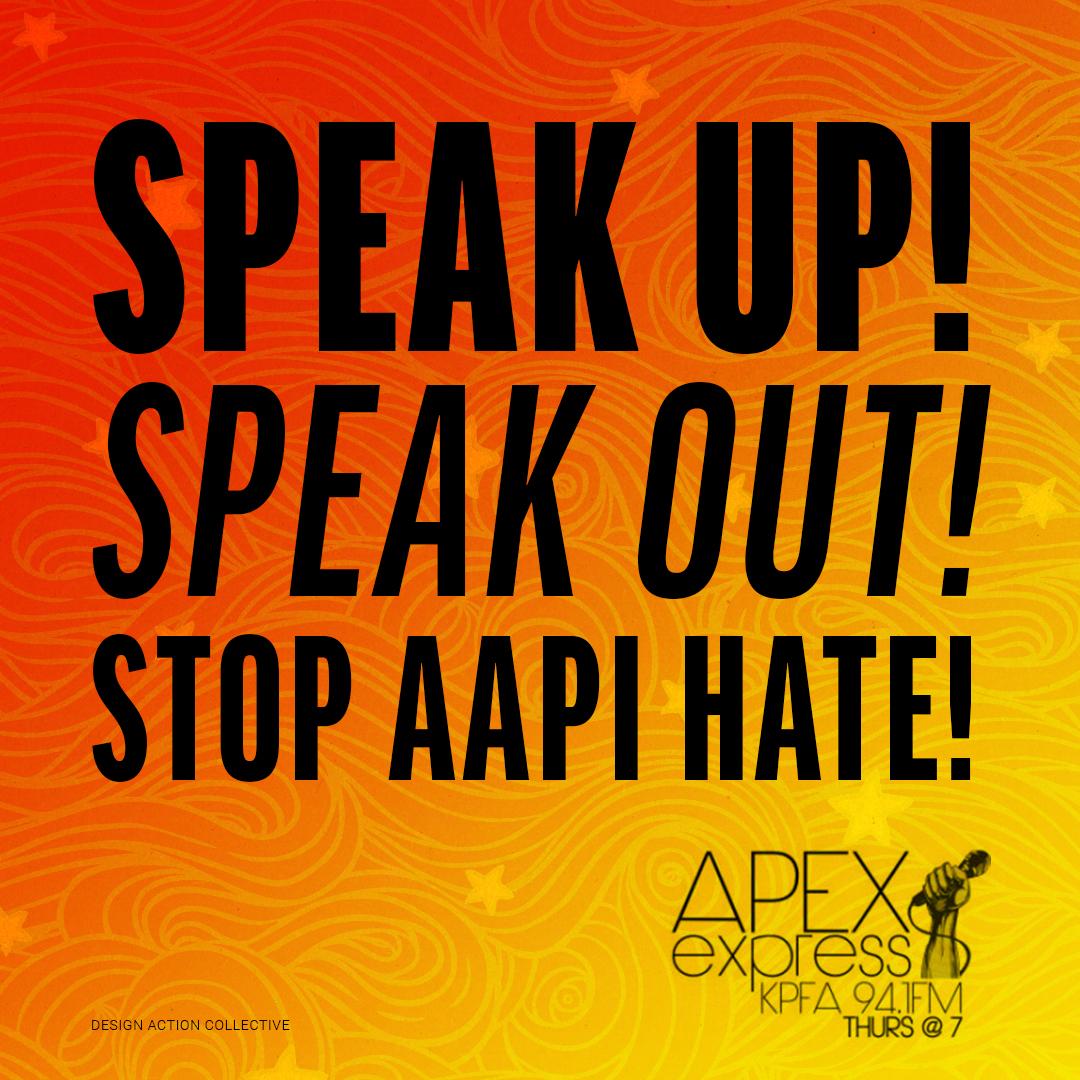 kpfa.org: APEX Express – March 18, 2021 Speak Up! Speak Out! Stop AAPI Hate!